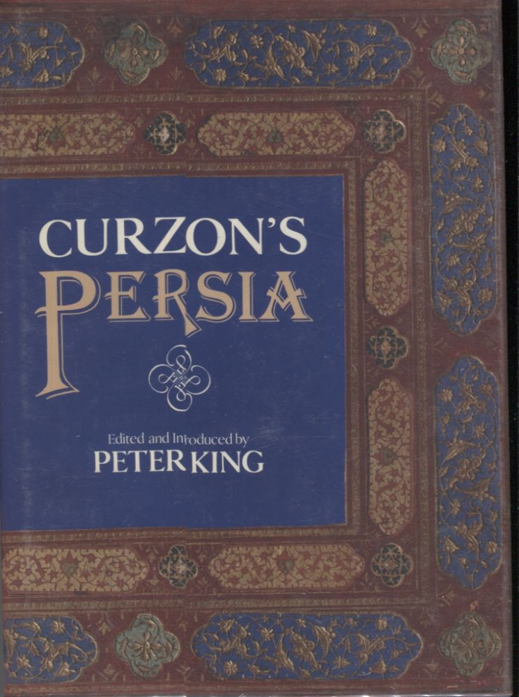 Curzon's Persia. George Nathaniel. Edited Curzon, Peter King.