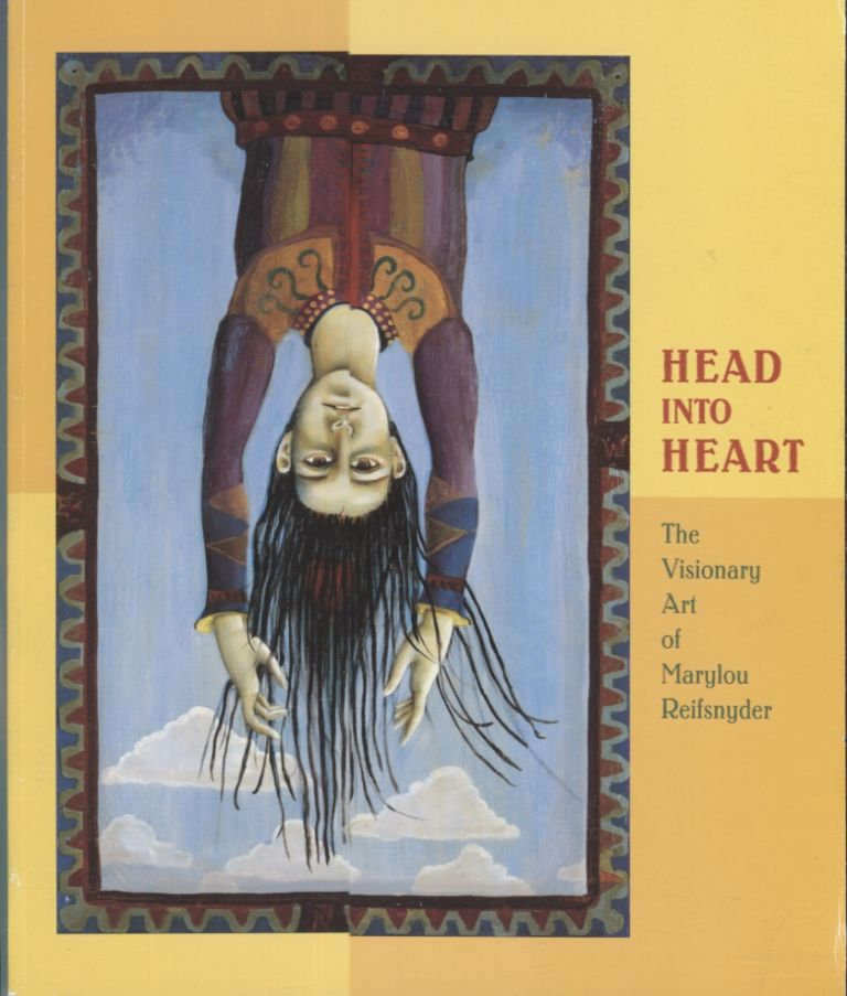 Head Into Heart: The VIsionary Art of Marylou Reifsnyder. Joanne Exhibition catalog. Cubbs, essays Cedrus Monte.