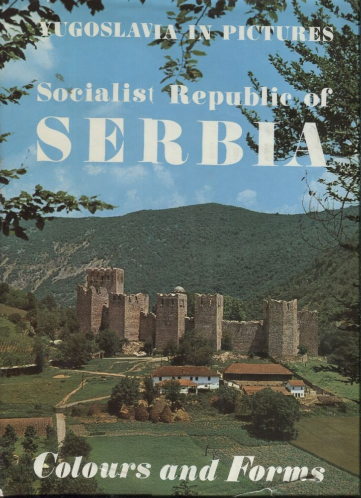 Socialist Republic of Serbia: Colours and Forms (Yugoslavia in Pictures). Svetislav Mandic.