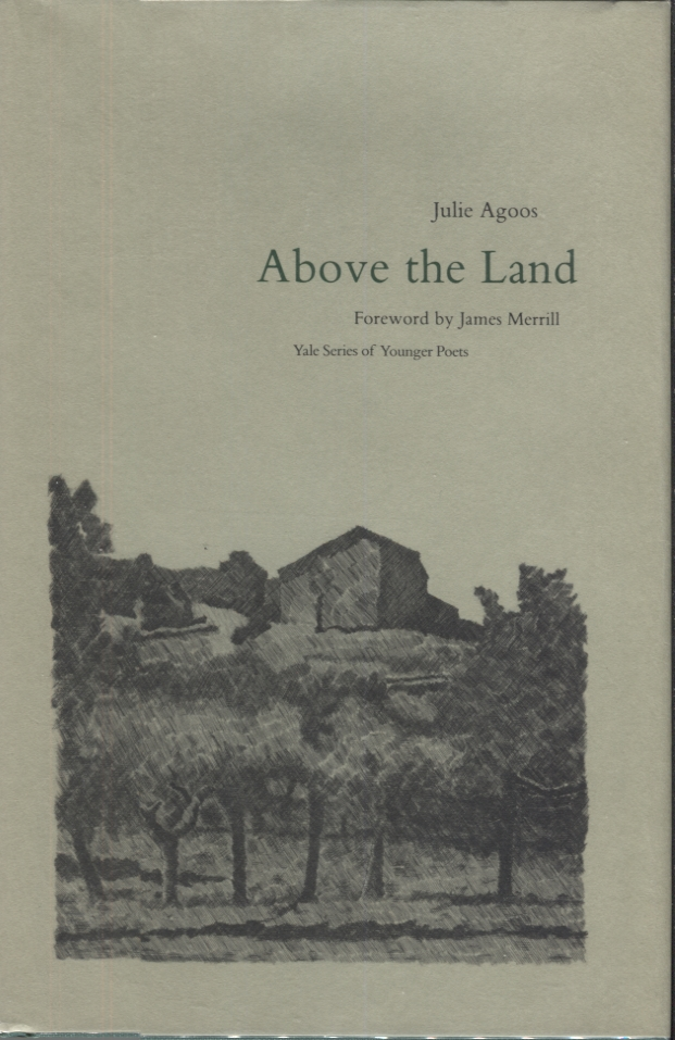 Above the Land (Yale Series of Younger Poets). Julie Agoos, James Merrill.