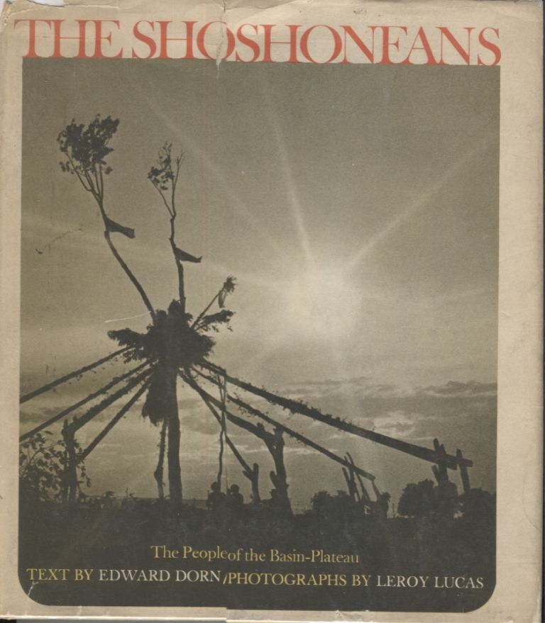 Shoshoneans: The People of the Basin-Plateau. Edward Dorn, Text., Leroy Lucas.