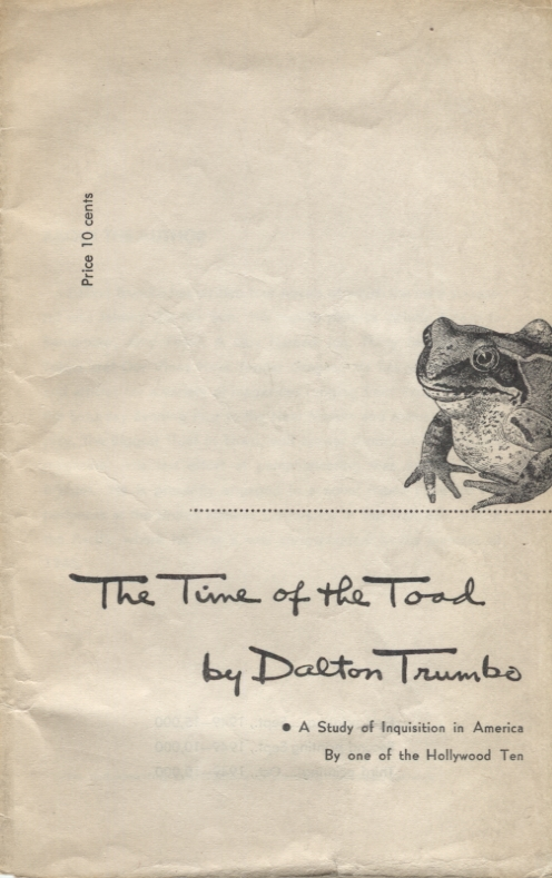Time of the Toad, The; A Study of Inquisition in America by One of the Hollywood Ten. Dalton Trumbo.