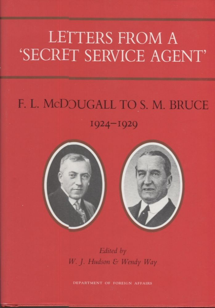 Letters from a 'Secret Service Agent'; F.L. McDougall to S. M. Bruce 1924-1929. W. J. Hudson, Wendy Way.