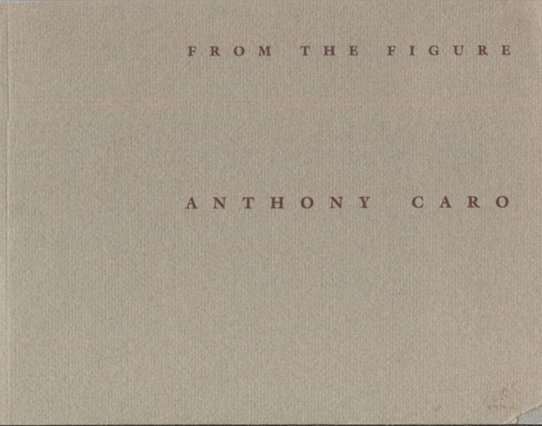 From the Figure; Bronzes and Drawings by Anthony Caro. Art Exhibition Catalog.