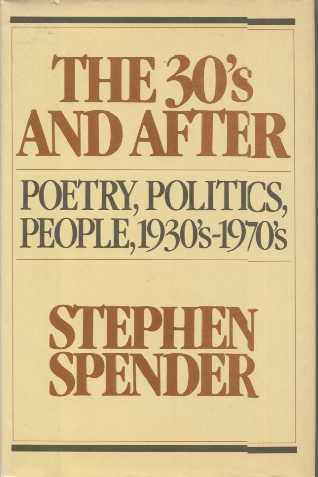 The 30's and After; Poetry, Politics, People, 190's-1970's. Stephen Spender.