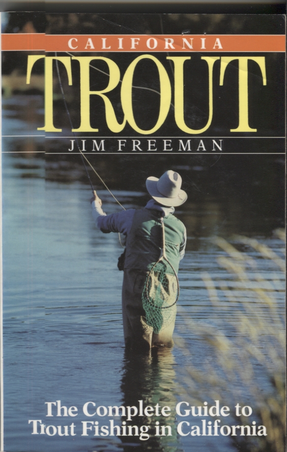 California Trout; The Complete Guide to Trout Fishing in California. Jim Freeman.