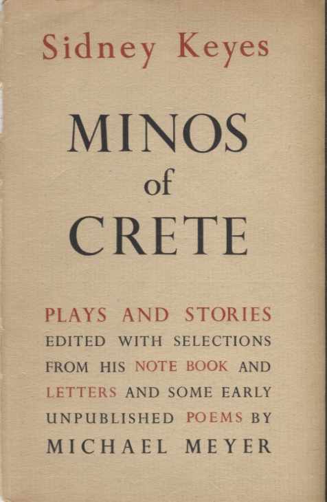 Minos of Crete; Plays and Stories Edited with Selections from his Notebook and some early Unpublished Poems by Michael Meyer. Sidney Keyes.