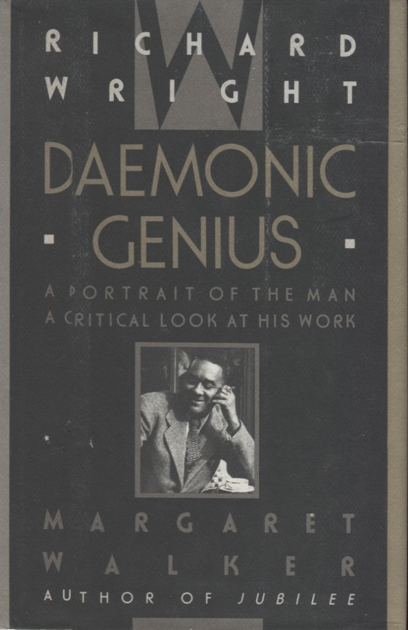 Richard Wright: Daemonic Genius; A Portrait of the Man A Critical Look at His Work. Margaret Walker.