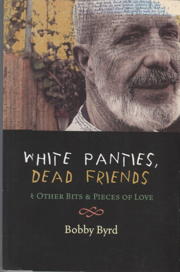 White Panties, Dead Friends; & Other Bits & Pieces of Love. Bobby Byrd.