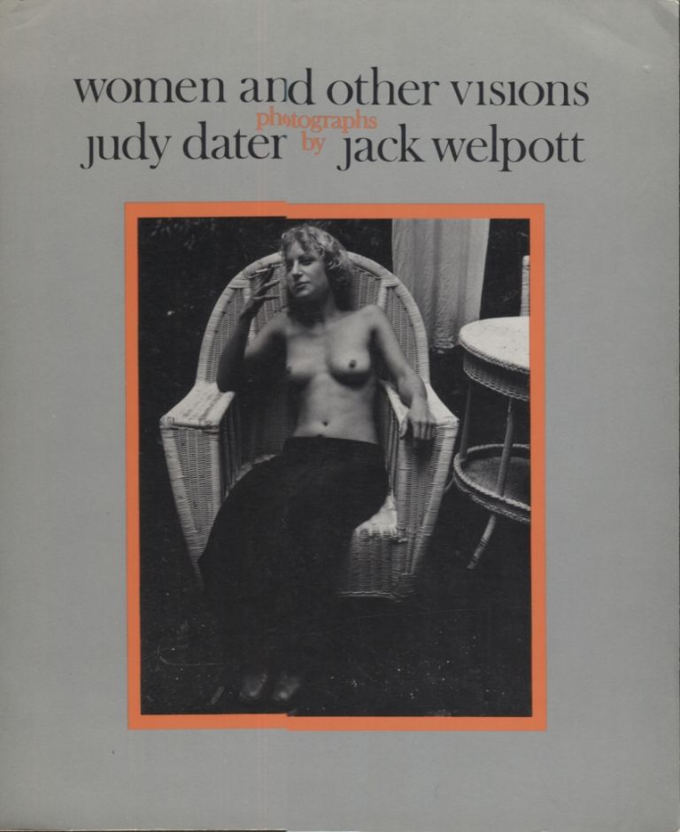 Women and Other Visions. Judy Dater, Jack Welpott.