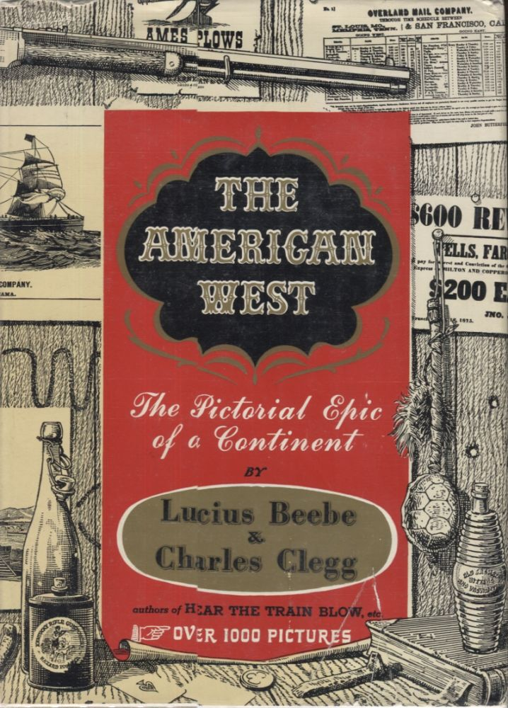 The American West; The Pictorial Epic of a Continent. Lucius Beebe, Charles Clegg.