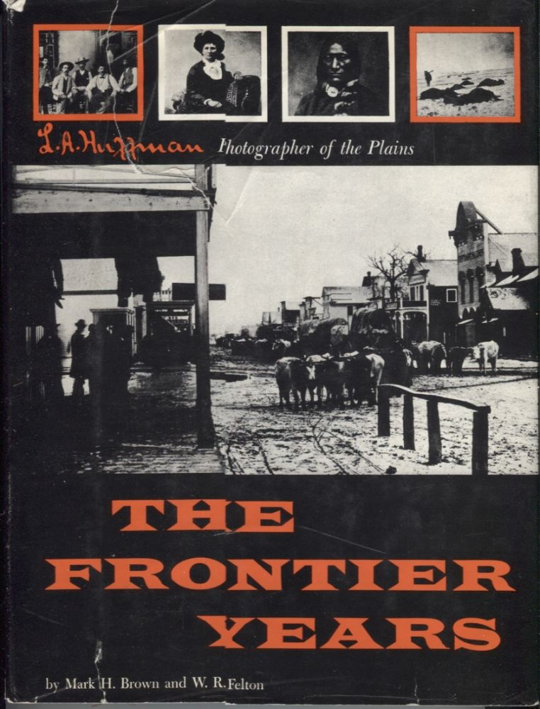 The Frontier Years; L.A. Huffman Photographer of the Plains. Mark H. Brown.
