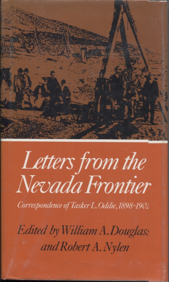 Letters from the Nevada Frontier; Correspondence of Tasker L Oddie, 1898-1902. William Douglass, Robert A. Nylen, Eds.
