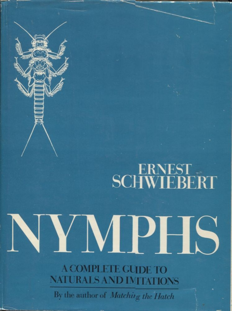 Nymphs; A Complete Guide to Naturals and Imitations. Ernest Schwiebert.