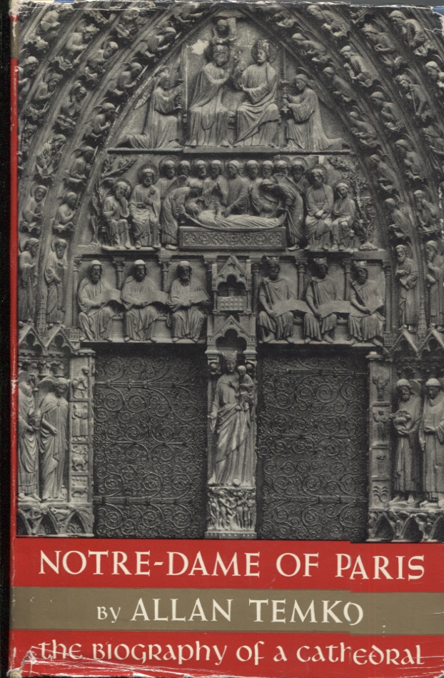 NOTRE-DAME OF PARIS; The Biography of a Cathedral. Allan Temko.