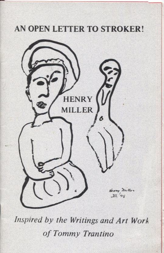 AN OPEN LETTER TO STROKER!; Inspired by the Writings and Art Work of Tommy Trantino. Henry Miller.