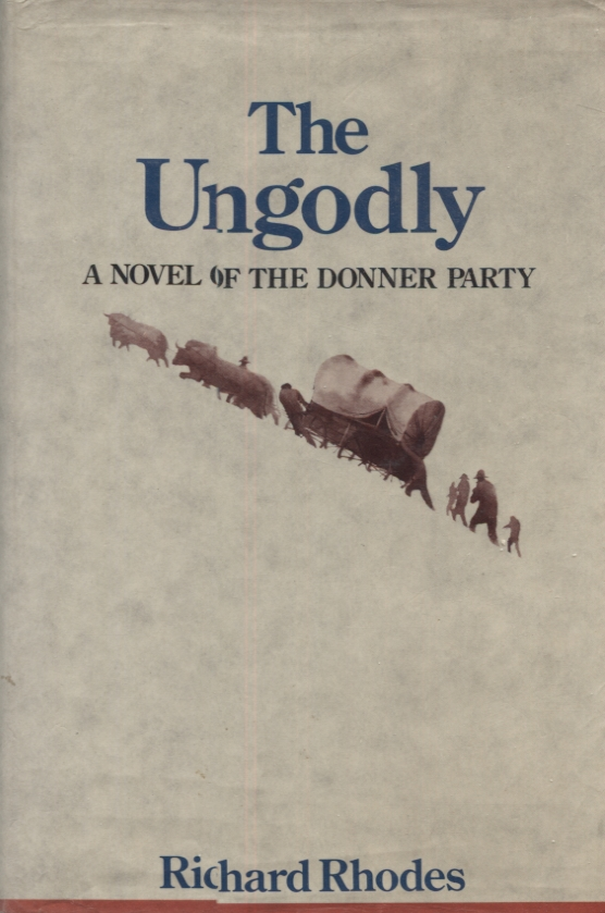 THE UNGODLY; A Novel of the Donner Party. Richard Rhodes.