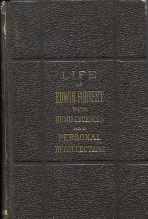 LIFE OF EDWIN FORREST WITH REMINISCENCES AND PERSONAL RECOLLECTIONS. James Rees.