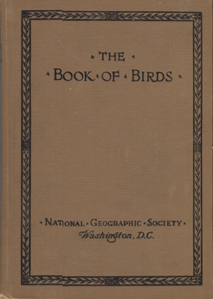 THE BOOK OF BIRDS. Dr. Gilbert Grosvenor, President of the National Geographic Society, National Geographic Society, Foreword.