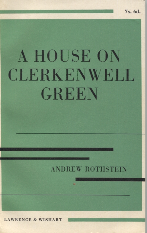 A HOUSE ON CLERKENWELL GREEN. Andrew Rothstein.