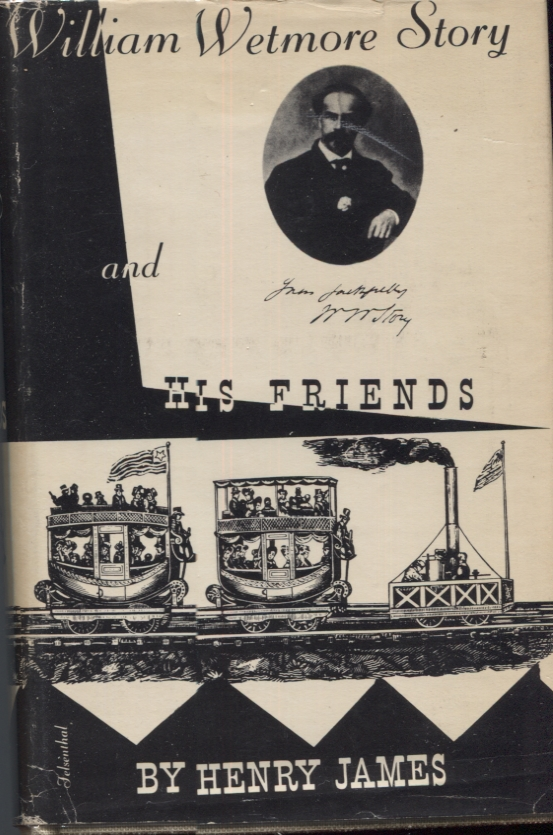 WILLIAM WETMORE STORY AND HIS FRIENDS. Henry James.