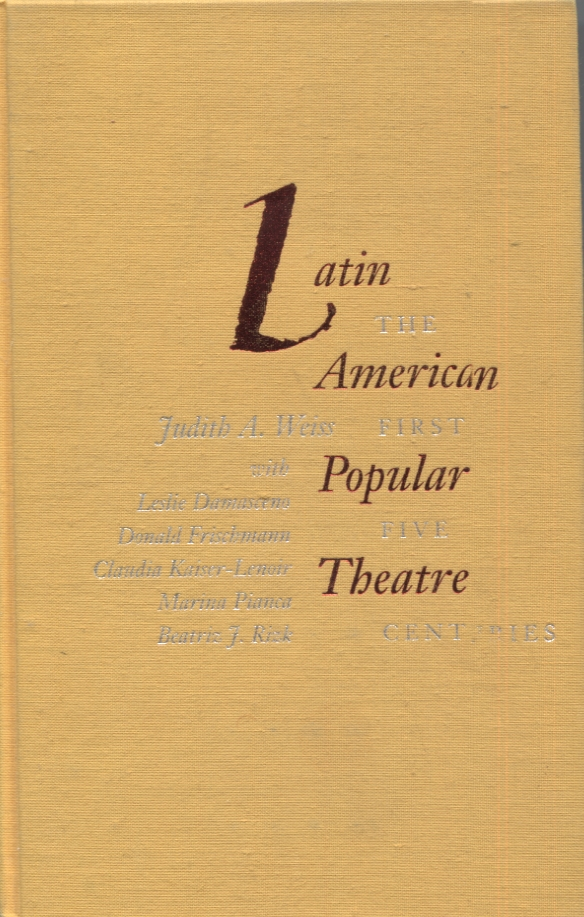 LATIN AMERICAN POPULAR THEATRE; The First Five Centuries. Judith A. Weiss.