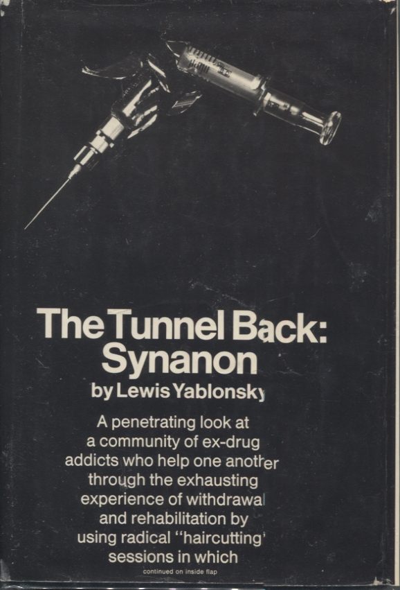 THE TUNNEL BACK: SYNANON. Lewis Yablonsky.