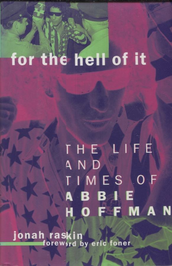 FOR THE HELL OF IT; The Life and Times of Abbie Hoffman. Jonah Raskin.