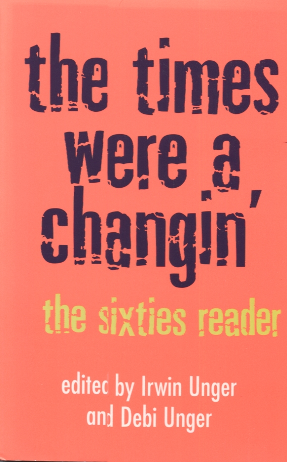 THE TIMES WERE A CHANGIN'; The Sixties Reader. Irwin Unger, Unger Debi.