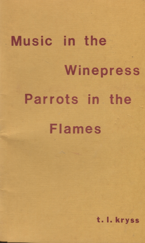 Music in the Winepress, Parrots in the Flames. T. L. Kryss.