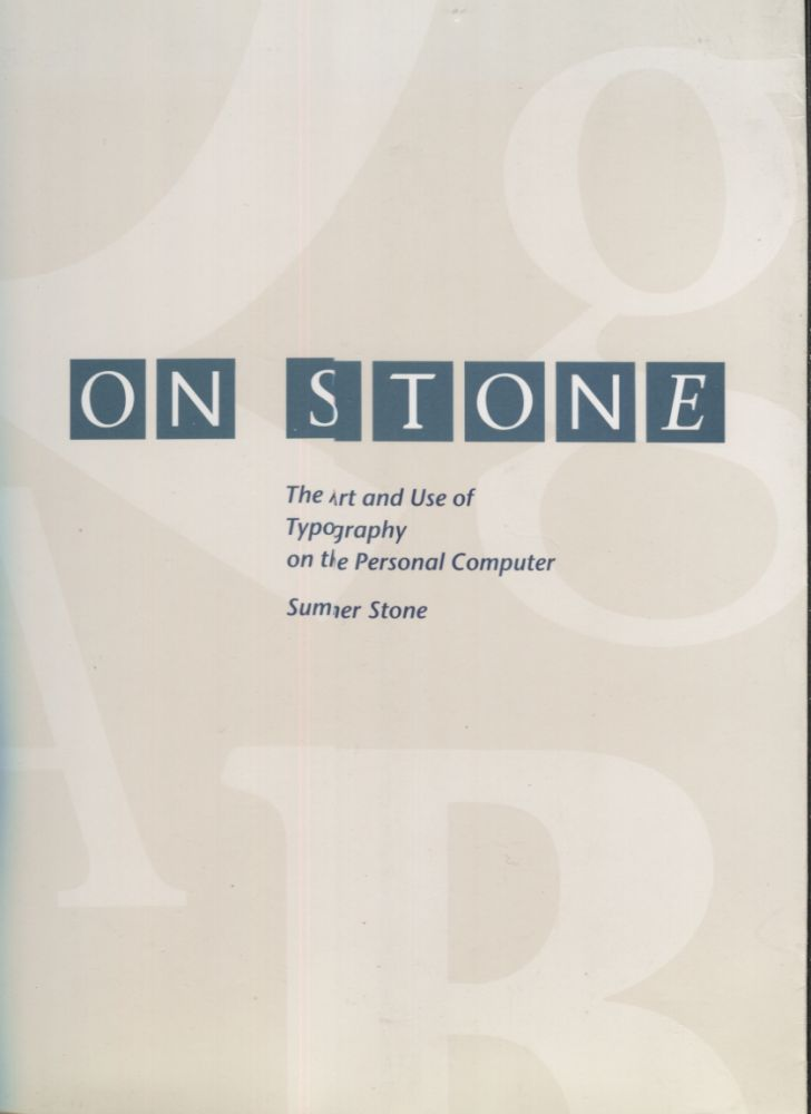 On Stone: The Art and Use of Typography on the Personal Computer. Sumner Stone.