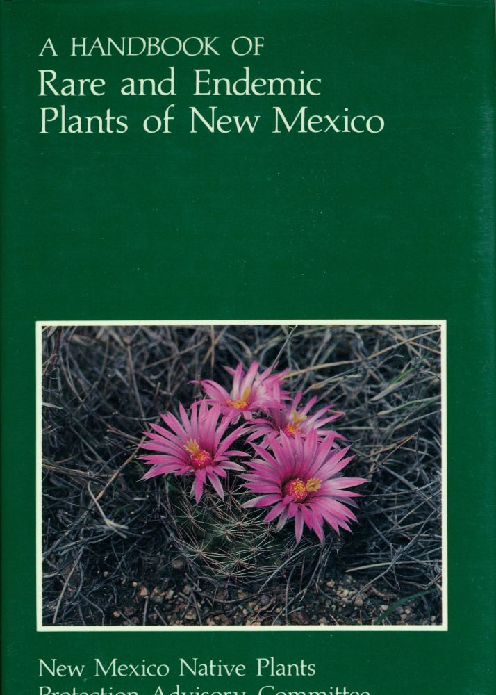 Handbook of Rare and Endemic Plants of New Mexico, A. New Mexico Native Plant Protection Advisory Committee.