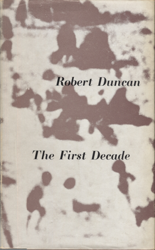 First Decade, The: Selected Poems 1940-1950. Robert Duncan.