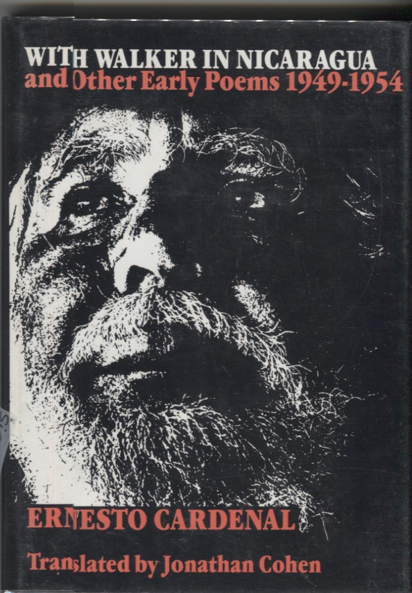 With Walker in Nicaragua and Other Early Poems, 1949-1954. Ernesto Cardenal, Jonathan Cohen.