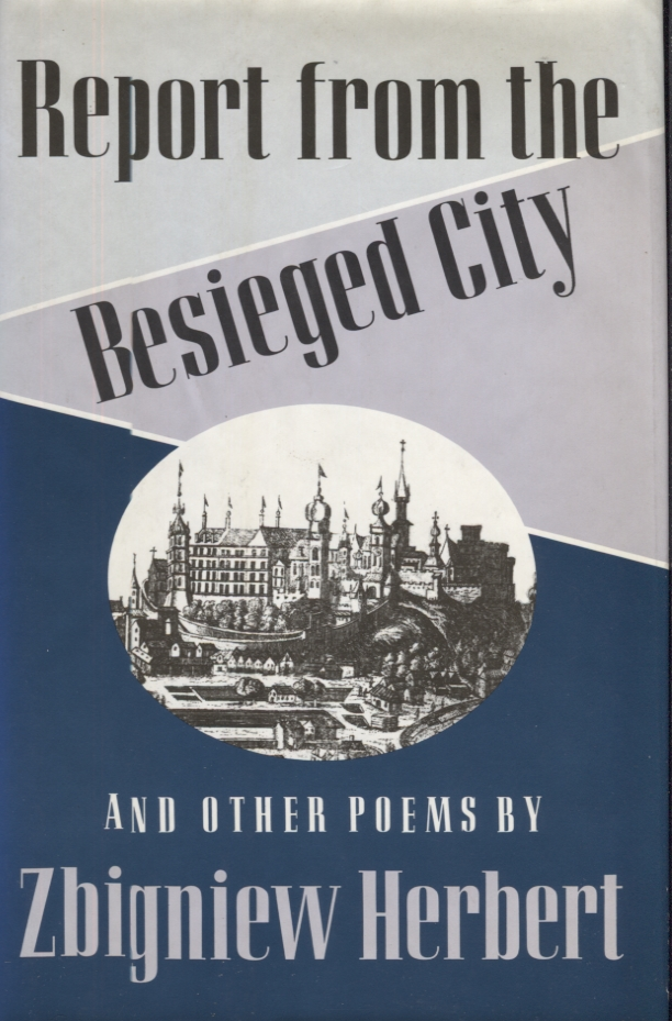 Report from the Besieged City and Other Poems. Zbigniew. Translated Herbert, John Carpenter, Bogdana Carpenter, an Introduction.