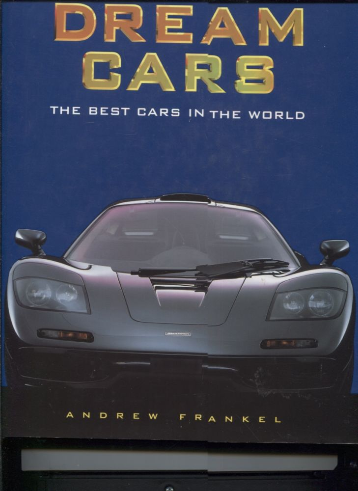 Dream Cars: The Best Cars in the World. Andrew Frankel.