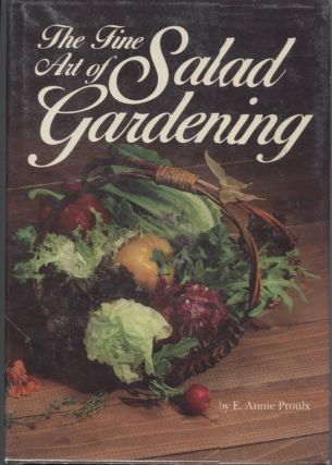 Fine Art of Salad Gardening, The. E. Annie Proulx