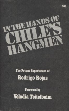 In the Hands of Chile's Hangmen: The Prison Experiencees of Rodrigo Rojas. Rodrigo Rojas, Volodia...