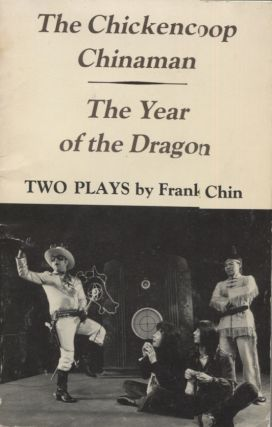 Chickencoop Chinaman and The Year of the Dragon:Two Plays. Frank Chin, Dorothy Ritsuko McDonald