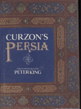 Curzon's Persia. George Nathaniel. Edited Curzon, Peter King