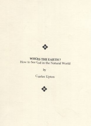Who Is the Earth? How to See God in the Natural World. Charles Upton