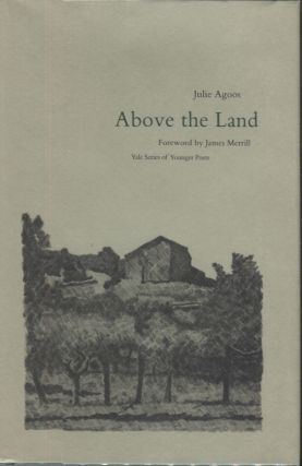 Above the Land (Yale Series of Younger Poets). Julie Agoos, James Merrill