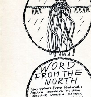 Word from the North: New Poetry from Finland. Anselm Hollo, translated, Edited