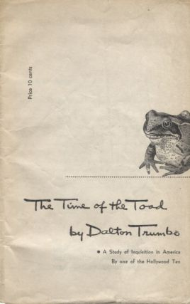 Time of the Toad, The; A Study of Inquisition in America by One of the Hollywood Ten. Dalton Trumbo