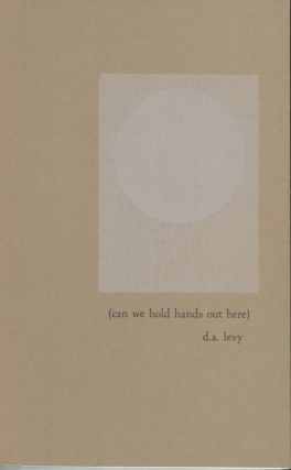 can we hold hands out here: poems. d. a. levy