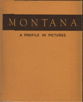 Montana; A Profile in Pictures. Workers of the Writers' Program of the Work Projects Administration
