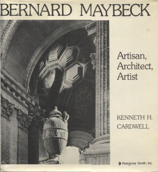 Bernard Maybeck; Artisan, Architect, Artist. Kenneth H. Cardwell