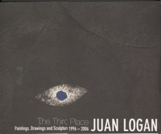 Juan Logan: The Third Place; Paintings, Drawings and Sculpture 1996-2006. Art Exhibition Catalog