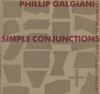 Phillip Galgiani; Simple Conjunctions. Art Exhibition Catalog
