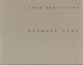 From the Figure; Bronzes and Drawings by Anthony Caro. Art Exhibition Catalog